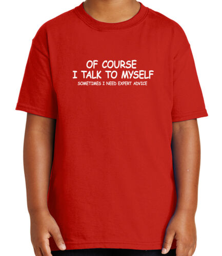 1040C Of course I talk to myself Kid/'s T-shirt Expert Advice Tee for Youth