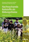 Nachwachsende Rohstoffe als Bildungsthema (2011, Gebundene Ausgabe)