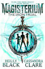 Magisterium: The Iron Trial by Holly Black, Cassandra Clare (Paperback, 2015)