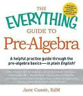 The Everything Guide to Pre-Algebra: A Helpful Practice Guide Through the Pre-Algebra Basics-in Plain English! by Jane Cassie (Paperback, 2013)
