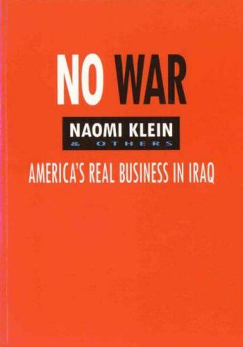 No War: America's Real Business in Iraq,Naomi Klein