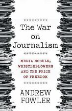 The War on Journalism : Media Moguls, Whistleblowers and the Price of Freedom...