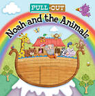 Pull Out Noah and the Animals by Josh Edwards, Karen Williamson (Board book, 2013)