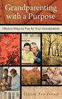 Grandparenting with a Purpose : Effective Ways to Pray for Your Grandchildren by Lillian Ann Penner (2010, Paperback)