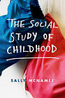 The Social Study of Childhood: An Introduction by Sally McNamee (Paperback, 2016)