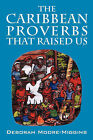 The Caribbean Proverbs That Raised Us by Deborah Moore Miggins (Paperback / softback, 2007)
