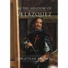 In the Shadow of Velazquez: A Life in Art History by Jonathan Brown (Hardback, 2014)