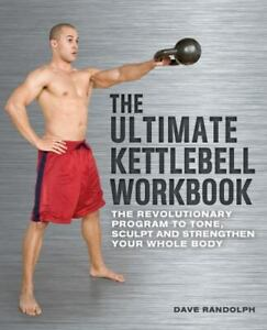The Ultimate Kettlebells Workbook: The Revolutionary Program to Tone, Scu - GOOD