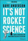 It's Not Rocket Science: 4 Simple Strategies for Mastering the Art of Execution by Dave Anderson (Hardback, 2015)