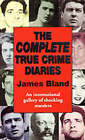 The Complete True Crime Diaries by James Bland (Paperback, 2002)