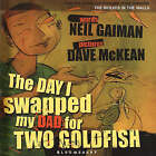 The Day I Swapped My Dad for Two Goldfish by Neil Gaiman (Hardback, 2004)