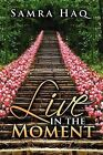 Live in the Moment by Samra Haq (Paperback / softback, 2012)
