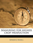 Manuring for Higher Crop Production by Edward J Russell (Paperback / softback, 2010)
