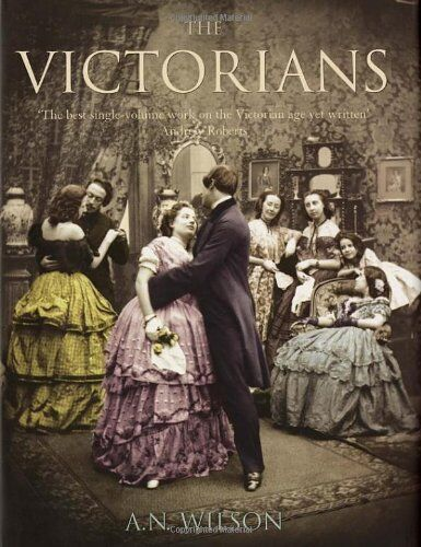 The Victorians: Illustrated Edition By A.N. Wilson