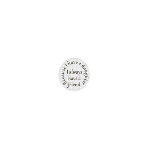 """/""""BECAUSE I HAVE A DAUGHTER I ALWAYS HAVE A FRIEND/"""" FLOATING LOCKET PLATE"""