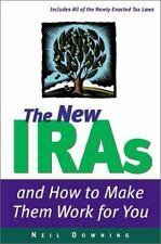 The New IRAs and How to Make Them Work for You by Downing, Neil