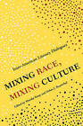 Mixing Race, Mixing Culture: Inter-American Literary Dialogues by University of Texas Press (Paperback, 2002)