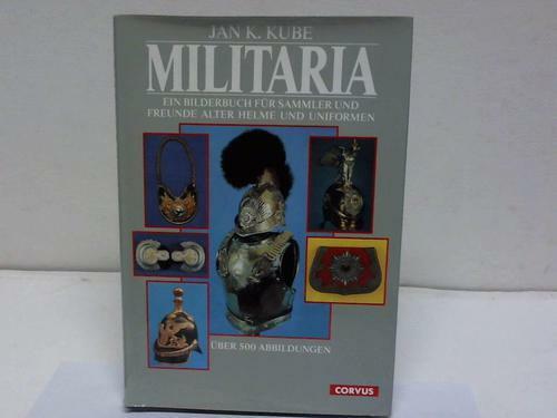 Militaria. Ein Bilderbuch für Sammler und Freunde alter Helme und Uniformen