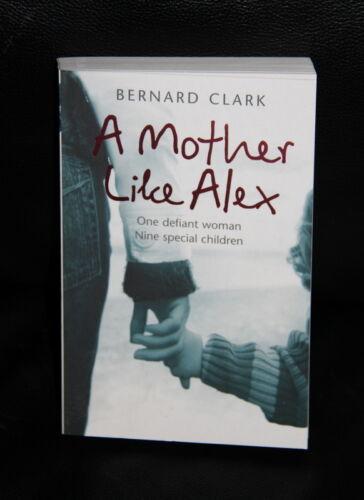 1 of 1 - Book by Bernard Clark A MOTHER LIKE ALEX: One defiant woman - 9 special children