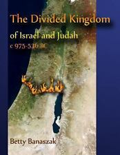 The Divided Kingdom of Israel and Judah C. 975--536 BC by Betty Banaszak...