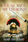 Give Me Back My Legions! by Harry Turtledove (Paperback / softback)