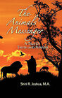 The Animals' Messenger: A Tale of Truth and Purpose by Shiri R. Joshua M.A. (Paperback, 2011)