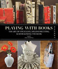 Playing with Books: Upcycling, Deconstructing and Reimagining the Book by Jason Thompson (Paperback, 2010)