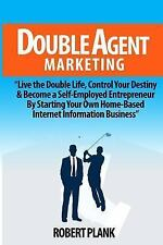 Double Agent Marketing : Live the Double Life, Control Your Destiny and...