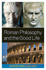 Roman Philosophy and the Good Life by Raymond Angelo Belliotti (Hardback, 2009)