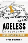 Ageless Entrepreneur: Never Too Early, Never Too Late by Fred Dawkins (Paperback, 2015)