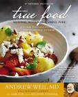 True Food : Seasonal, Sustainable, Simple, Pure by Andrew Weil and Sam Fox (2014, Paperback)