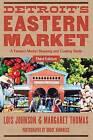 Detroit's Eastern Market by Lois Johnson, Margaret Thomas (Paperback, 2016)