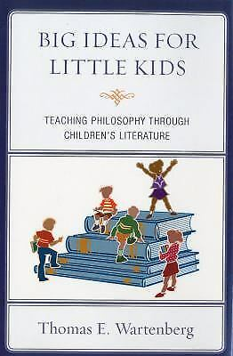 Big Ideas for Little Kids : Teaching Philosophy Through Children's Literature