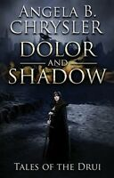 Dolor And Shadow By Angela B. Chrysler 2015 Tales Of The Drui Signed Pb Book