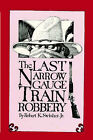 Last Narrow Guage Train Robbery by Robert K Swisher, Jr (Paperback / softback, 2005)