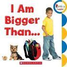 I Am Bigger Than... by C. Press/F. Watts Trade (Board book, 2014)