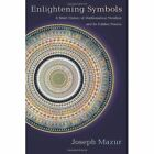 Enlightening Symbols: A Short History of Mathematical Notation and Its Hidden Powers by Joseph Mazur (Hardback, 2014)
