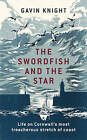The Swordfish and the Star: Life on Cornwall's Most Treacherous Stretch of Coast by Gavin Knight (Hardback, 2016)