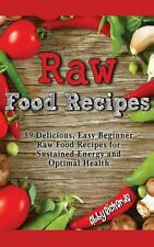 NEW Raw Food Recipes: 89 Delicious, Easy Beginner Raw Food Recipes for Sustained