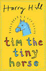 Tim the Tiny Horse by Harry Hill (Paperback, 2007)