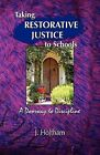 Taking Restorative Justice to Schools: A Doorway to Discipline by Jeannette Holtham (Paperback / softback, 2009)