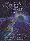 Little Soul and the Earth: A Childrens Parable Adapted from Conversations with God by Neale Donald Walsch (Hardback, 2005)