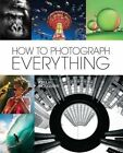 How to Photograph Everything (Popular Photography): Simple Techniques for Shooting Spectacular Images by The Editors of Popular Photography (Hardback, 2014)