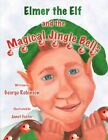 Elmer The Elf and The Magical Jingle Bells 9781606106068 by George Robinson