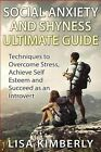 Social Anxiety and Shyness Ultimate Guide: Techniques to Overcome Stress, Achieve Self Esteem and Succeed as an Introvert by Lisa Kimberly (Paperback / softback, 2015)