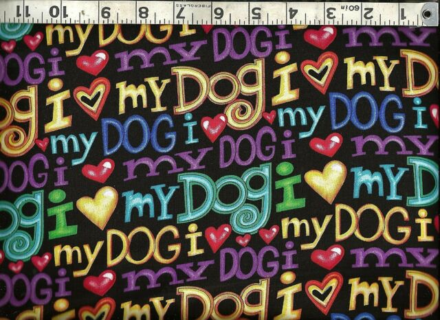 ~ 100/% Cotton Quilt Fabric BTY Timeless Treasures ~ RAINBOW ~ I LOVE MY DOG