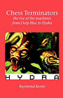 Chess Terminators - the Rise of the Machines from Deep Blue to Hydra by Raymond (Paperback, 2005)