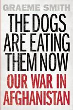 The Dogs are Eating Them Now: Our War in Afghanistan