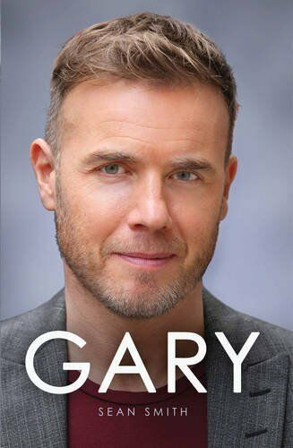 Gary: The Definitive Biography of Gary Barlow By Sean Smith. 9781471102233