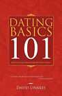 Dating Basics 101: What Every Guy Should Know But Often Doesn't by David Linares (Paperback, 2011)